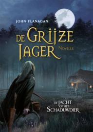 De grijze jager, de jacht op het schaduwdier / John Flanagan