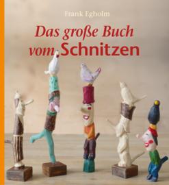Das große Buch vom Schnitzen / Frank Egholm