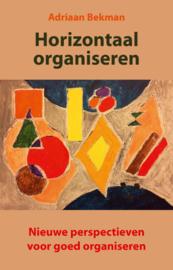 Horizontaal organiseren / Adriaan Bekman