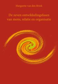 De zeven ontwikkelingsfasen van mens, relatie en organisatie / Margarete van den Brink