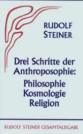 Drei Schritte der Anthroposophie Philosophie, Kosmologie, Religion GA 25 / Rudolf Steiner