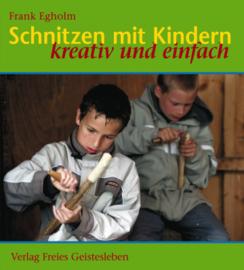 Schnitzen mit Kindern, Kreativ und einfach / Frank Egholm