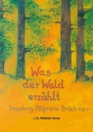 Was der Wald erzählt, Ingeborg Pilgram-Brückner