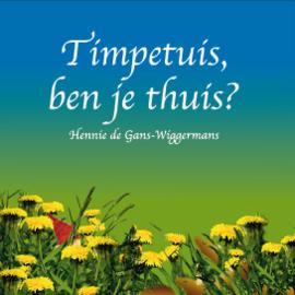 Timpetuis, ben je thuis? / Hennie de Gans