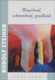 Waarheid, schoonheid, goedheid / Rudolf Steiner