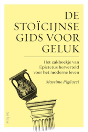 De stoïcijnse gids voor geluk, Het zakboekje van Epictus herverteld voor het moderne leven / Massimo Pigliucci