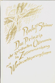 Das Prinzip der spirituellen Ökonomie im Zusammenhang mit Wiederverkörperungsfragen GA 109 / Rudolf Steiner
