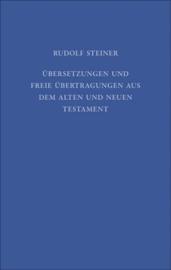 Übersetzungen und freie Übertragungen aus dem Alten und Neuen Testament GA 41a / Rudolf Steiner