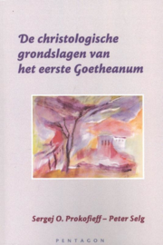 De christologische grondslagen van het eerste goetheanum / Sergej Prokofieff