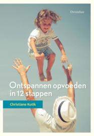 Ontspannen opvoeden in 12 stappen / Christiane Kutik