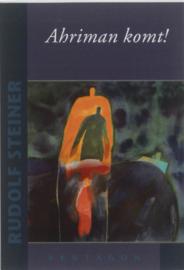 Ahriman komt! / Rudolf Steiner