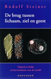 De brug tussen lichaam, ziel en geest / Rudolf Steiner