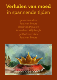 Verhalen over moed in spannende tijden / Paul van Meurs e.a.