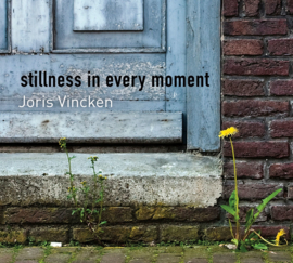 Stillness in every moment  (CD) / Joris Vincken