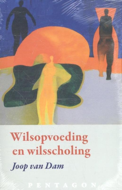 Wilsopvoeding en wilsscholing / Joop van Dam