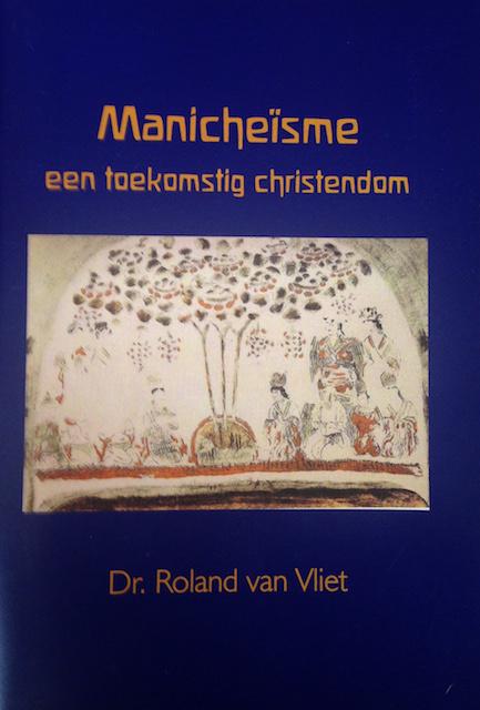 Manicheïsme, een toekomstig Christendom / Roland van Vliet