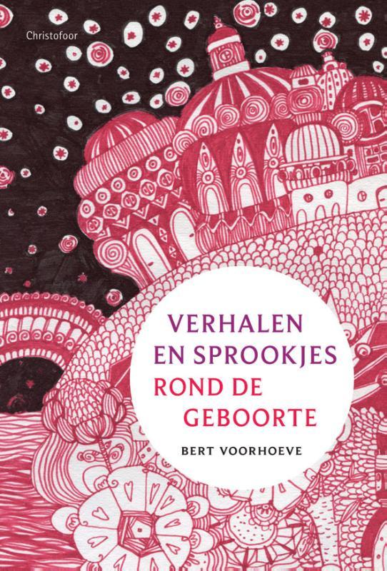 Verhalen en sprookjes rond de geboorte / Bert Voorhoeve
