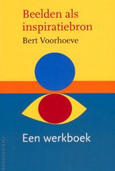Beelden als inspiratiebron / Bert Voorhoeve
