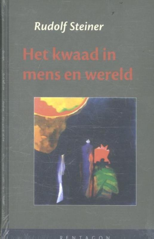 Het kwaad in mens en wereld / Rudolf Steiner