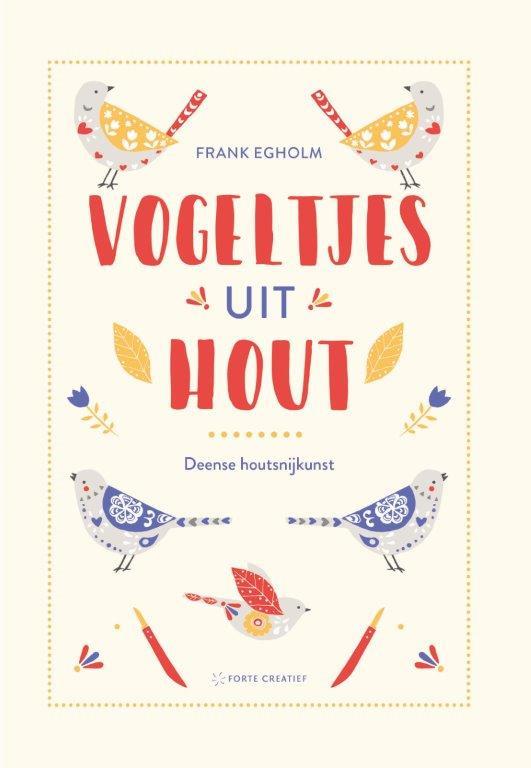 Vogeltjes uit hout - Deense houtsnijkunst / Frank Egholm