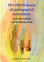 Het etherlichaam als pedagogisch instrument/ Cornelis Boogerd
