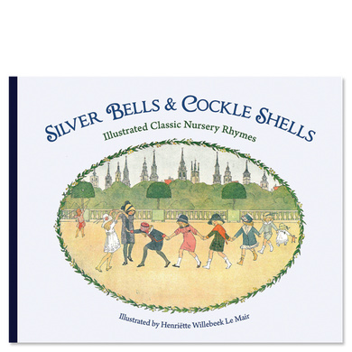 Silver Bells and Cockle Shells Illustrated Classic Nursery Rhymes  Illustrated by Henriëtte Willebeek Le Mair