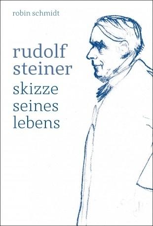 Rudolf Steiner, Skizze seines Lebens, Robin Schmidt