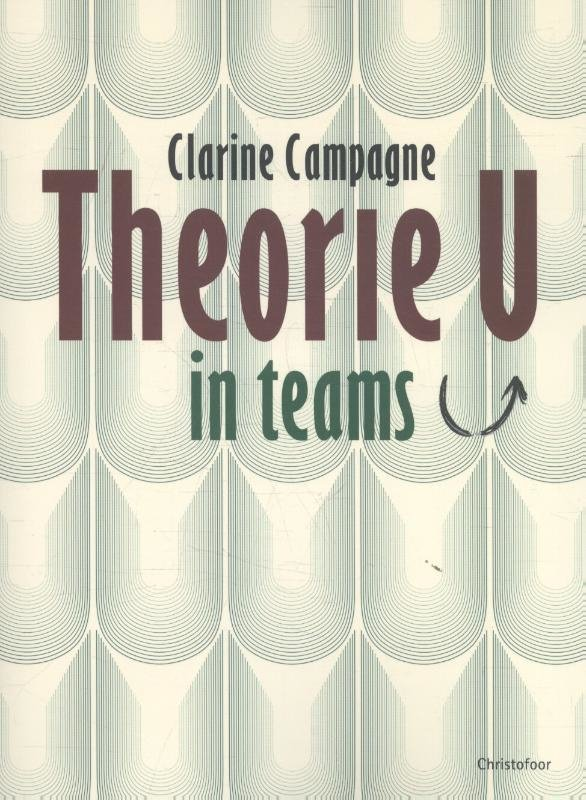 Theorie U in teams / Clarine Campagne