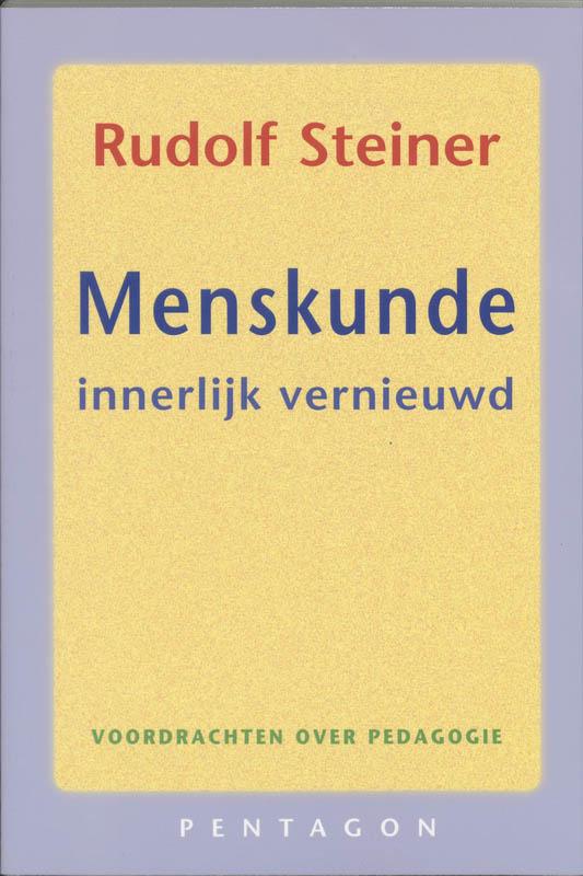 Menskunde innerlijk vernieuwd / Rudolf Steiner