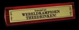 Desk Signs - wereldkampioen thee