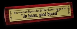 Desk Signs - ja baas, goed baas