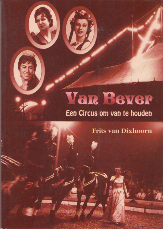 Van Bever ,Een Circus om van te houden  - Frits van Dixhoorn.