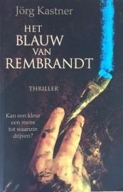 Kastner, Jörg  -  Het blauw van Rembrandt