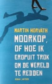 Horváth, Martin  -  Moorkop, of hoe ik eropuit trok om de wereld te redden