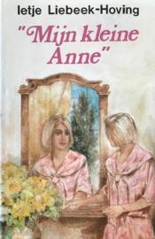 "Liebeek-Hoving, Ietje  -  ""Mijn kleine Anne"""