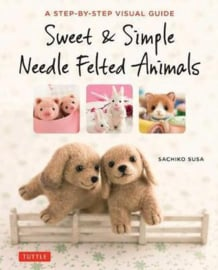 Sweet & Simple Needle Felted Animals - Step-by-step visual guide
