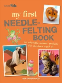 My First Needle-Felting Book - Mia Underwood