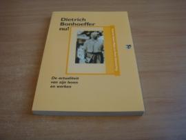 Dietrich Bonhoeffer nu! - De actualiteit van zijn leven en werken