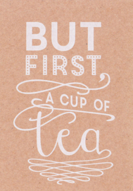 Ansichtkaart 'But first, a cup of tea'