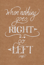 Ansichtkaart 'When nothing goes rigth, go left'