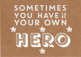 Ansichtkaart 'Sometimes you have to be your own hero'