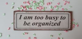 Magneet i am too busy to be organized