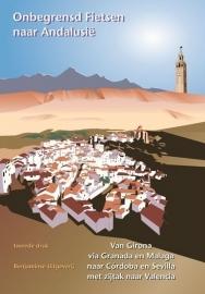 Fietsgids Onbegrensd Fietsen naar Andalusië | Benjaminse | van Girona naar Sevilla en Cadiz | ISBN 9789080649774