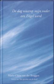 Marie-Claire van der Bruggen - De dag waarop mijn vader een engel werd