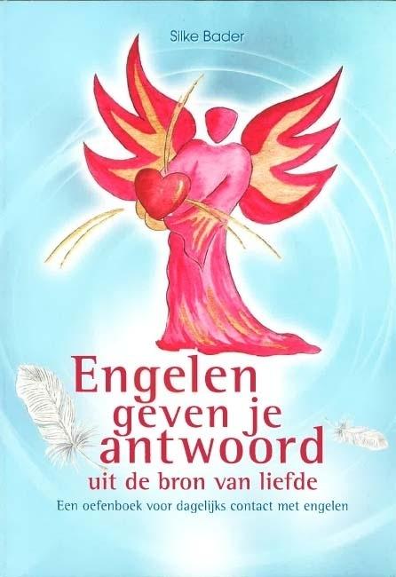 Silke Bader - Engelen geven je antwoord uit de bron van liefde