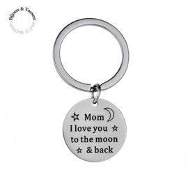 "Sleutelhanger ""Mom I love you to the moon and back"""