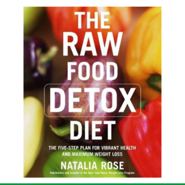 The Raw Food Detox Diet : The Five-Step Plan for Vibrant Health and Maximum Weight Loss