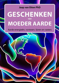 Geschenken van moeder aarde - Aarde energieën, vortexen, lijnen en rasters - Jaap van Etten, PhD
