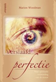 Verslaafd aan perfectie - Naar sprituele vrijwording van de vrouw - Marion Woodman