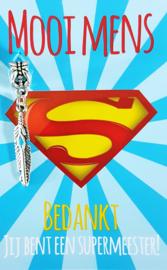BEDANKT JIJ BENT EEN SUPER MEESTER MET VEER ( trots en kracht )